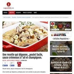 Une recette qui dépanne...poulet facile, sauce crémeuse à l'ail et champignon.