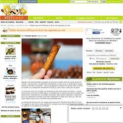 Petites douceurs d'Afrique du Nord: les cigarettes au miel, Recette Petites douceurs d'Afrique du Nord: les cigarettes au miel