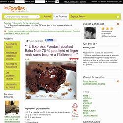 Recette de ** L' Express Fondant coulant Extra Noir 70 % pas light ni léger mais sans beurre à l'Italienne !!**