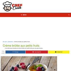 La recette facile de crème brûlée aux petits fruits...