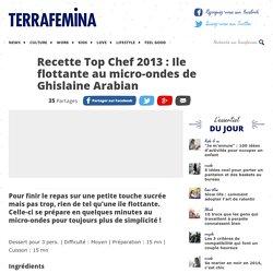 Recette Top Chef 2013 : Ile flottante au micro-ondes de Ghislaine Arabian