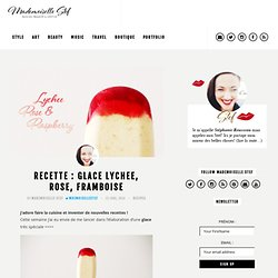 Recette : Glace Lychee, rose, framboise I Mademoiselle Stef - Blog Mode, Dessin, Paris