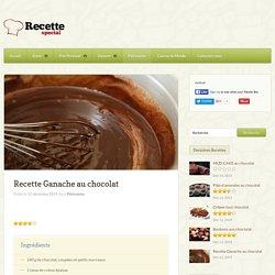 Recette Ganache au chocolat - Recette Special