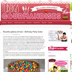 Recette gateau kit kat - Birthday Party Cake