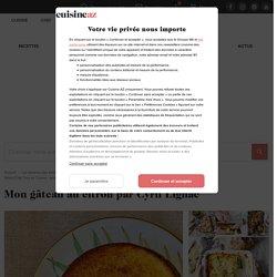 Recette Mon gâteau au citron par Cyril Lignac