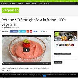 Recette : Crème glacée à la fraise 100% végétale