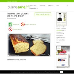 Recette sans gluten : pain sans gluten - Cuisine saine