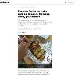 Recette facile de cake salé au jambon, fromage, olive, gourmande
