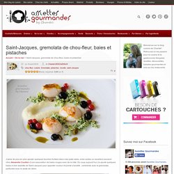 Recette de Saint-Jacques, Gremolata de chou-fleur, fruits rouges et pistaches