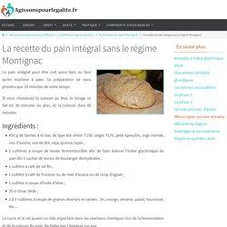 Recette du pain intégral régime Montignac
