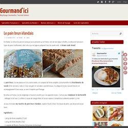 Recette du pain brun irlandais, facile et rapide - Gourmand'ici