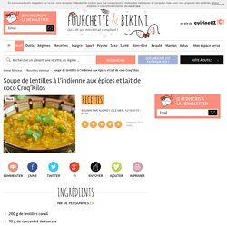 Recette de Soupe de lentilles à l'indienne aux épices et lait de coco Croq'Kilos