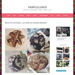 Recette de base : le pain au levain maison – pampleluneh
