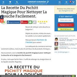La Recette Du Pschitt Magique Pour Nettoyer La Douche Facilement.