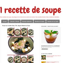 1 recette de soupe: Soupe aux nouilles Soba, Tofu, Algues Wakame et Soya