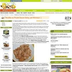 Nouilles au Poulet Sauce Satay, par Monsieur ;), Recette Nouilles au Poulet Sauce Satay, par Monsieur ;)