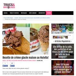 Recette de crème glacée maison au Nutella! - Cuisine - Des trucs et des astuces pour vous faciliter la vie dans la cuisine