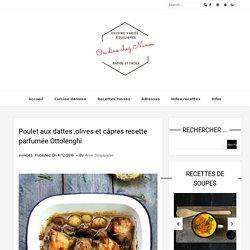 Poulet aux dattes ,olives et câpres recette parfumée Ottolenghi