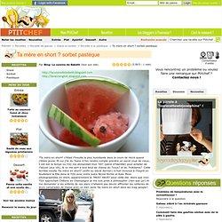 Recette Ta mère en short ? sorbet pastèque par Blog: La cuisine de Babeth