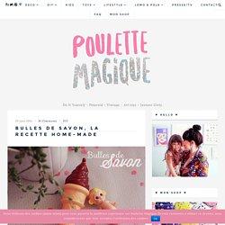 Bulles de savon, la recette home-made - Poulette Magique - blog DIY & déco - Narbonne