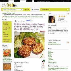 Recette de Muffins à la Savoyarde ( Recette de Ludi_cuisine, avec un autre choix de fromages ... ) Oo