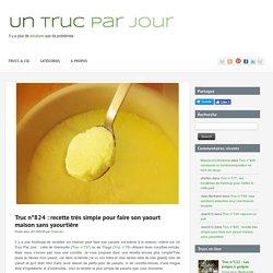 Truc n°824 : recette très simple pour faire son yaourt maison sans yaourtière