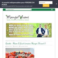 Recette : Miam O fruit (version Manger Vivant !) - Manger Vivant