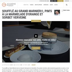 Recette de Soufflé au grand Marnier, sorbet verveine par Frédéric Vardon
