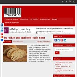 Cinq recettes pour apprivoiser le pain maison - Économies et cie