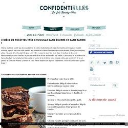 3 idées de recettes très chocolat SANS beurre et SANS farine