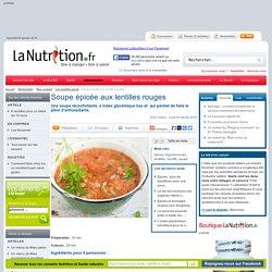 Les recettes santé - Soupe épicée aux lentilles rouges