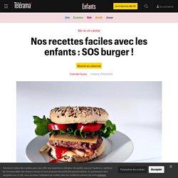 Nos recettes faciles avec les enfants : SOS burger ! - Enfants
