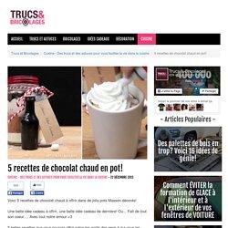 5 recettes de chocolat chaud en pot! - Cuisine - Des trucs et des astuces pour vous faciliter la vie dans la cuisine