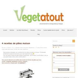4 recettes de pâtes maison - Vegetatout