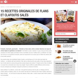 15 recettes originales de flans et clafoutis salés