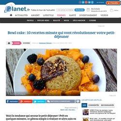 Bowl cake : 10 recettes minute qui vont révolutionner votre petit-déjeuner