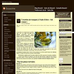 recettes de masques de beauté à l'huile d'olive - peau normale, sensible, et grasse.