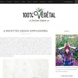5 recettes vegan simplissimes - 100 % Végétal
