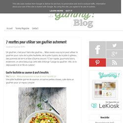 7 recettes pour utiliser son gaufrier autrement - Le Yummy Blog par Yummy Magazine