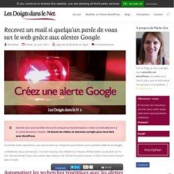 Recevez un mail si quelqu'un parle de vous sur le web grâce aux alertes Google
