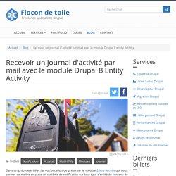 Recevoir un journal d'activité par mail avec le module Drupal 8 Entity Activity