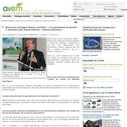 Bornes de recharge & électro-mobilité – « La dynamique est lancée ! », entretien avec Pascal Clément, « Mission Hirtzman »