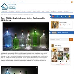 Turn Old Bottles Into Lamps Using Rechargeable LED Corks