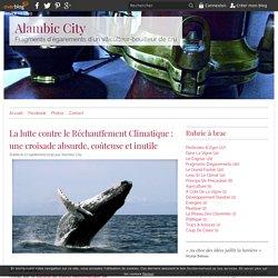 La lutte contre le Réchauffement Climatique : une croisade absurde, coûteuse et inutile - Alambic City