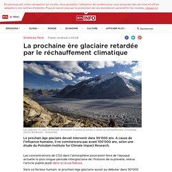La prochaine ère glaciaire retardée par le réchauffement climatique - rts.ch - Sciences-Tech.