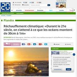 Réchauffement climatique: «Durant le 21e siècle, on s'attend à ce que les océans montent de 30cm à 1m»