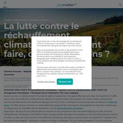 La lutte contre le réchauffement climatique : comment faire, quelles solutions ?