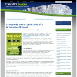 Réchauffement médiatique » Blog Archive » Critique de livre : Confessions of a Greenpeace Dropout