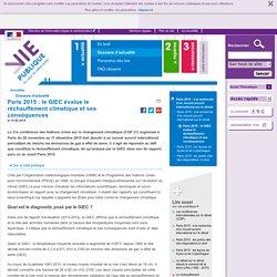 COP21 Paris 2015 : le GIEC évalue le réchauffement climatique et ses conséquences - Paris 2015 : le GIEC évalue le réchauffement climatique et ses conséquences - Dossier d'actualité