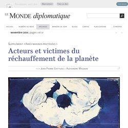 Acteurs et victimes du réchauffement de la planète, par Jean-Pierre Gattuso & Alexandre Magnan (Le Monde diplomatique, novembre 2015)